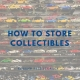 How to Store Collectables
