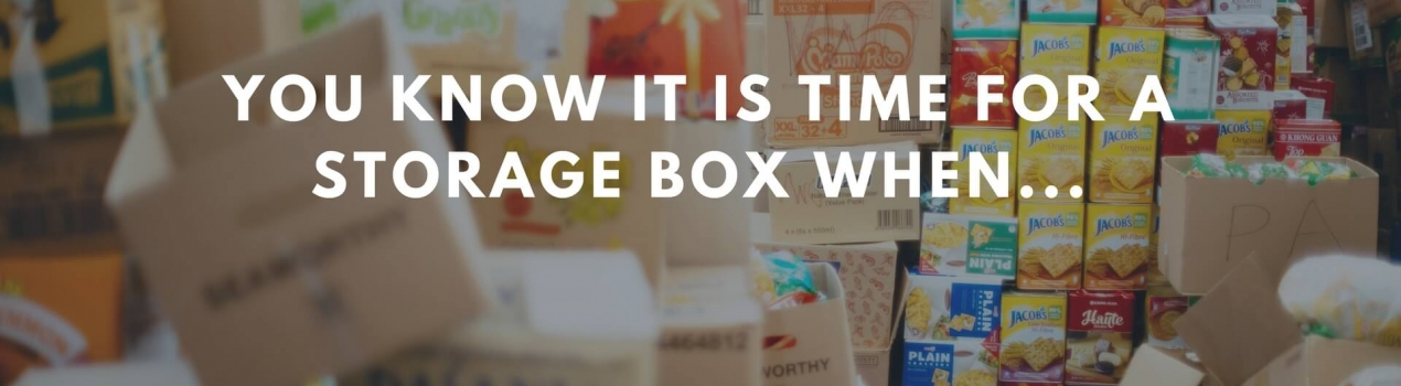 YOU KNOW IT IS TIME FOR A STORAGE BOX WHEN…